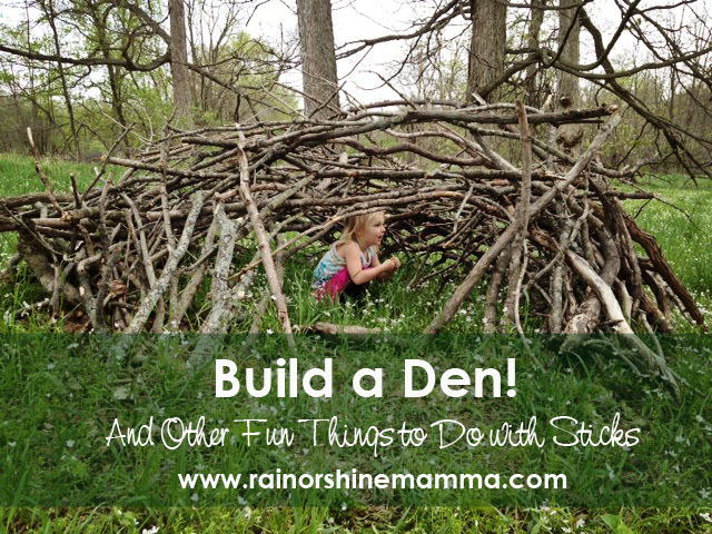 build a den and other fun things to do with sticks rain or shine mamma