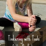 Child-Led Learning: Tinkering with Tools. Rain or Shine Mamma