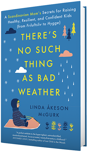 "There's No Such Thing as Bad Weather: A Scandinavian Mom's Secrets for Raising Healthy, Resilient and Confident Kids. ""Bringing Up Bébé meets Last Child in the Woods in this lively, insightful memoir about a mother who sets out to discover if the nature-centric parenting philosophy of her native Scandinavia holds the key to healthier, happier lives for her American children."""