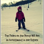 The Tears on the Bunny Hill Are an Investment in Our Future. Rain or Shine Mamma.