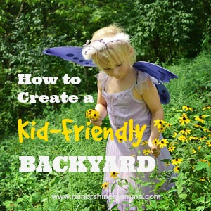 How to Create a Kid-Friendly Backyard. Rain or Shine Mamma