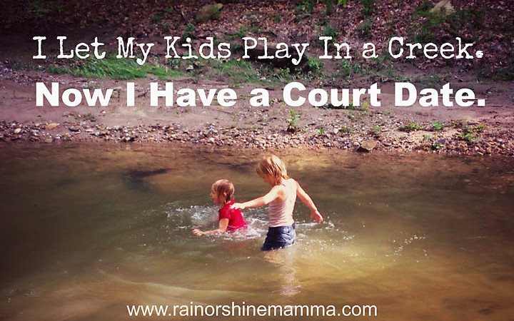 I Let My Kids Play in a Creek. Now I Have a Court Date.