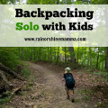 Backpacking Solo with Kids. Rain or Shine Mamma.