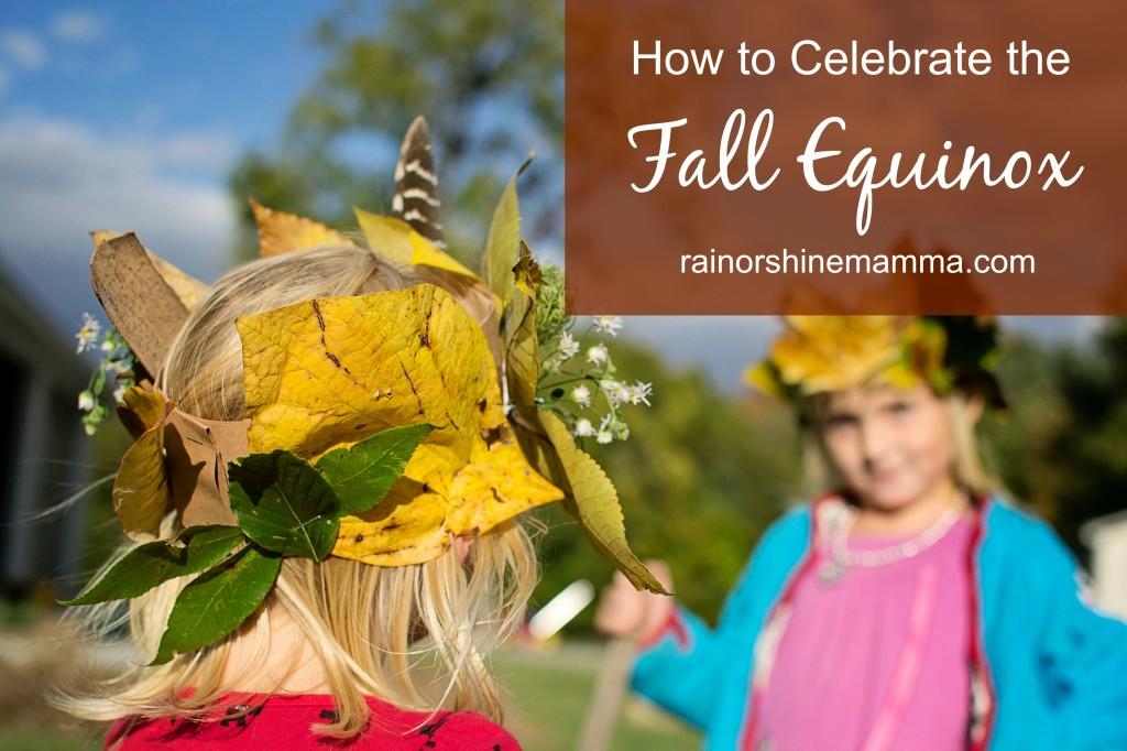 How to Celebrate the Fall Equinox. Rain or Shine Mamma.