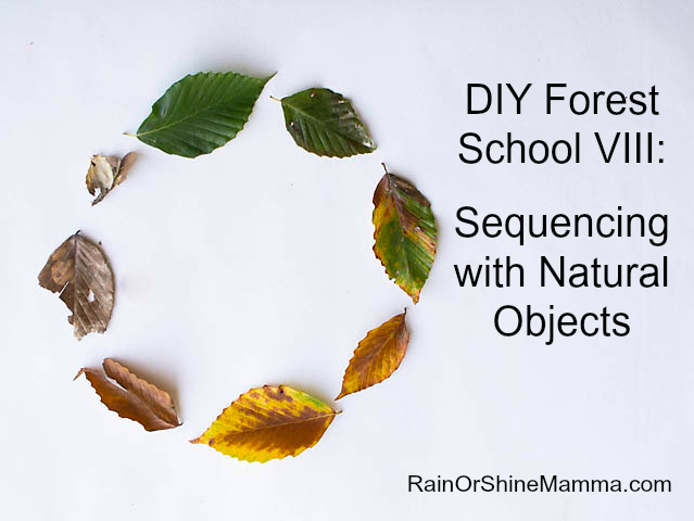 DIY Forest School VIII: Sequencing with Natural Objects. Rain or Shine Mamma