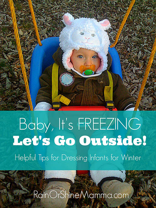 Baby, It's Freezing - Let's Go Outside! How to Dress Babies for Winter. Rain or Shine Mamma.