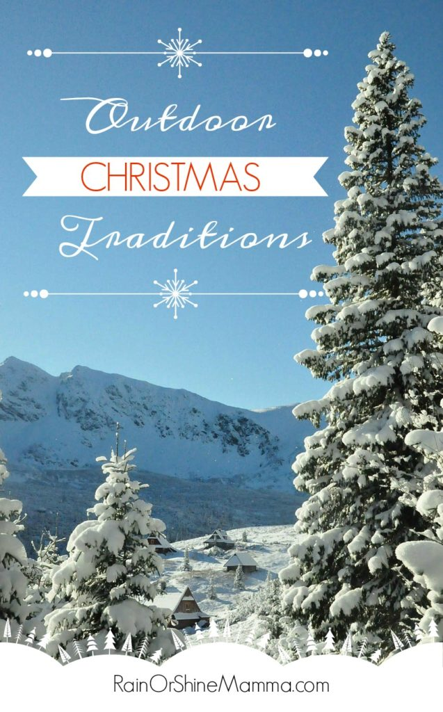 Outdoor Christmas traditions are a fun way to enjoy nature during the holidays. Chances are it will become one of your most cherished family holiday traditions!