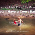 I Let My Kids Play in a Creek. Now I Have a Court Date. Rain or Shine Mamma.