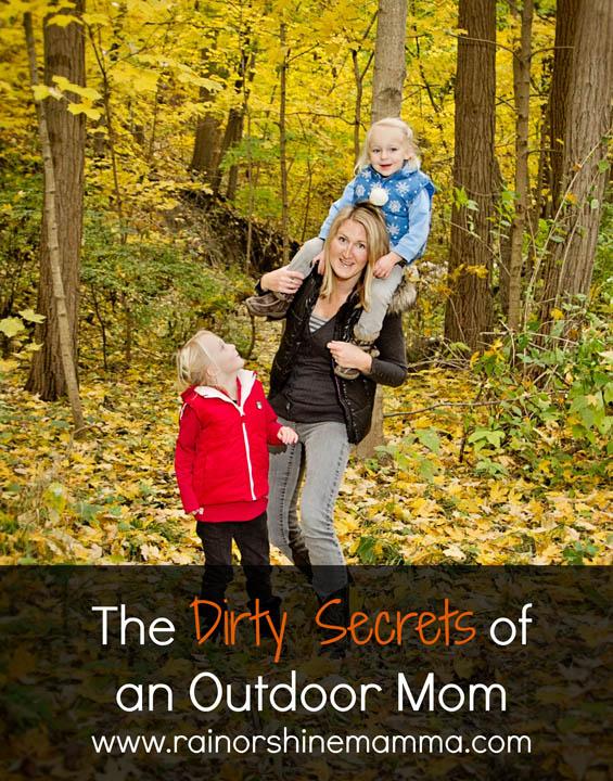 The Dirty Secrets of an Outdoor Mom. Rain or Shine Mamma.