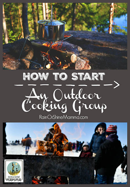 How to Start an Outdoor Cooking Group. Rain or Shine Mamma.